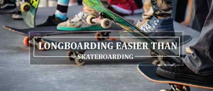 Is Longboarding Easier Than Skateboarding