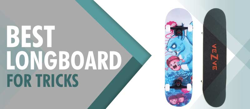 Best Longboard for Tricks 2021 for Freestyle