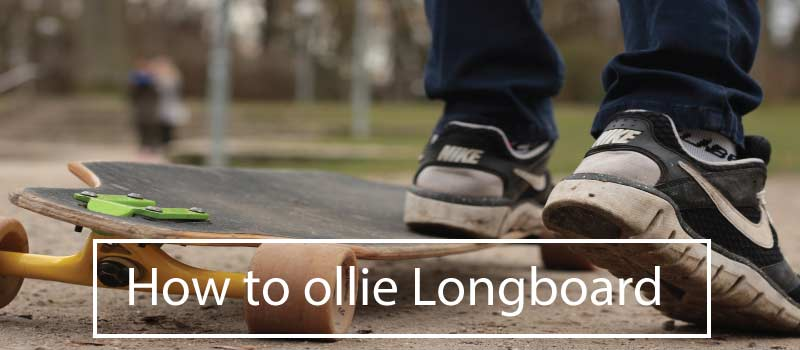 How To Ollie On a Longboard?