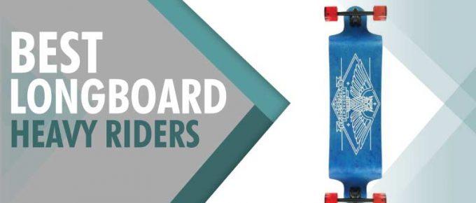 best longboard for heavy riders