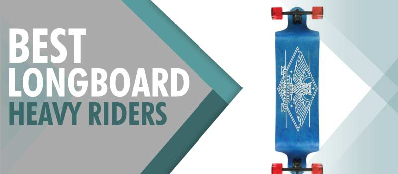 What are the Best Longboards for Heavy Riders