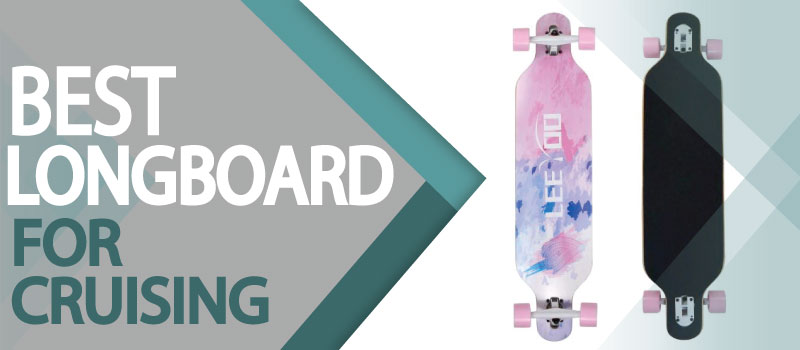 Best Longboards for Cruising 2021 Reviews