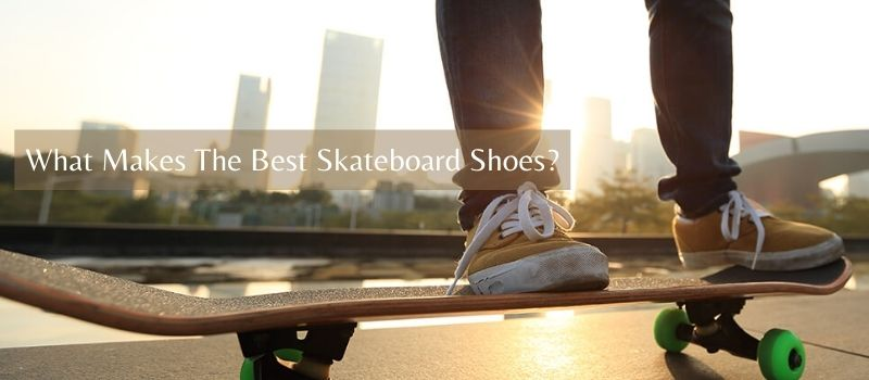 What Makes The Best Skateboard Shoes?