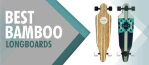 best bamboo longboards